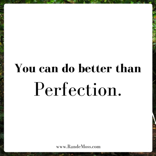 You can do better than perfection.